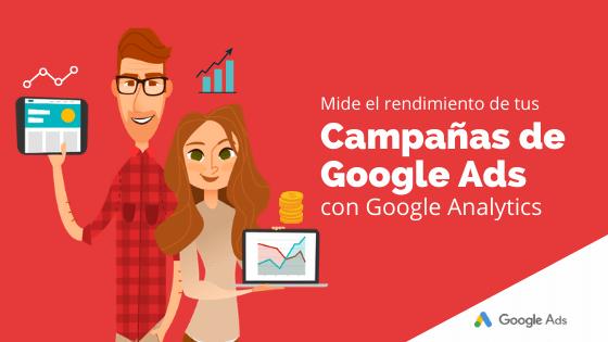 Mide el rendimiento de tus campañas de Google Ads con Google Analytics