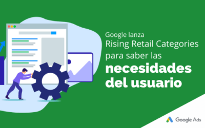Google lanza Rising Retail Categories para saber las necesidades del usuario