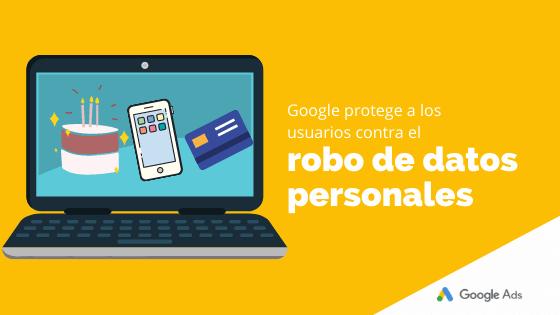 Google protege a los usuarios contra el robo de datos personales