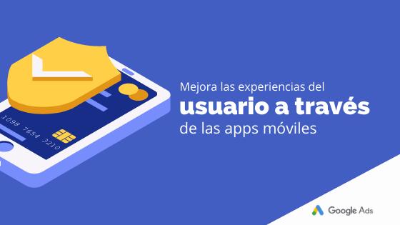 Mejora la experiencia del usuario a través de las apps móviles