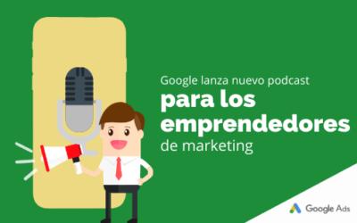 Google lanza nuevo podcast para los emprendedores de marketing