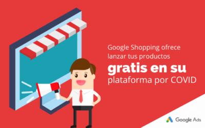 Google Shopping ofrece lanzar tus productos gratis en su plataforma por COVID