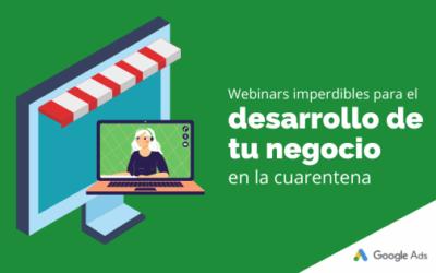 Webinars imperdibles para el desarrollo de tu negocio en la cuarentena