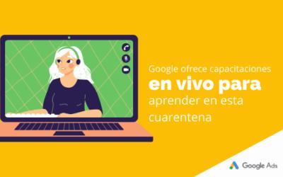 Google ofrece capacitaciones en vivo para aprender en esta cuarentena