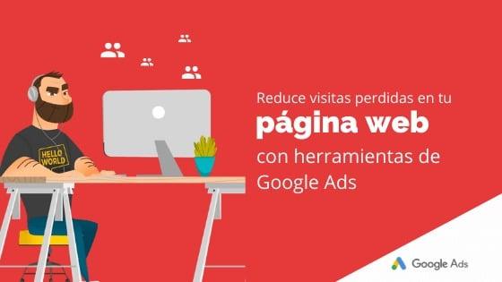 Reduce visitas perdidas en tu página web con herramientas de Google Ads