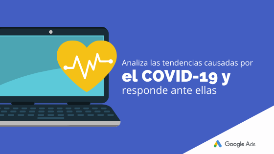 Analiza las tendencias causadas por el COVID-19 y responde ante ellas