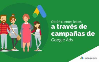 Obtén clientes leales a través de campañas de Google Ads