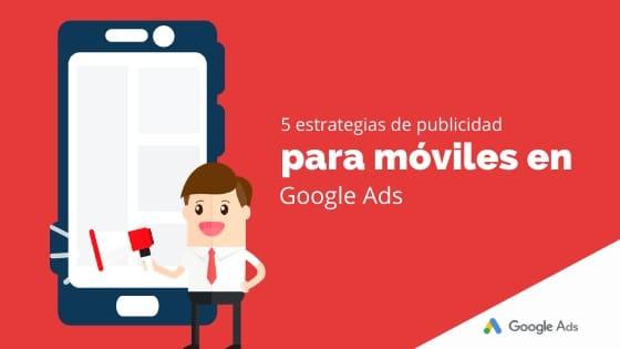 5 estrategias de publicidad para móviles en Google Ads