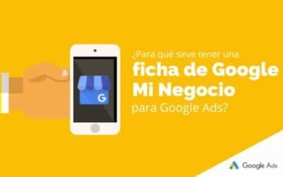 ¿Para qué sirve tener una ficha de Google Mi Negocio para Google Ads?
