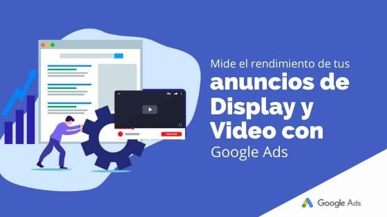 Mide el rendimiento de tus anuncios de Display y Video con Google Ads