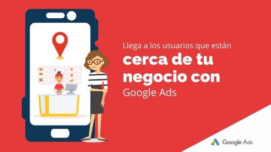 Llega a los usuarios que están cerca de tu negocio con Google Ads