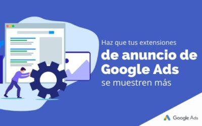 Haz que tus extensiones de anuncio de Google Ads se muestren más