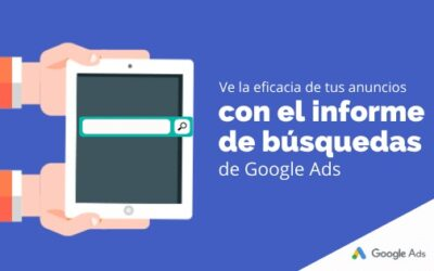 Ve la eficacia de tus anuncios con el informe de búsquedas de Google Ads