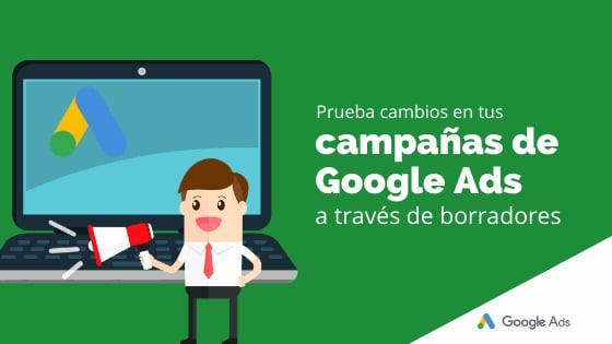 Prueba cambios en tus campañas de Google Ads a través de borradores