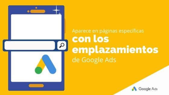 Aparece en páginas específicas con los emplazamientos de Google Ads