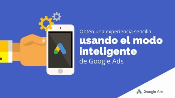 Obtén una experiencia sencilla usando el modo inteligente de Google Ads