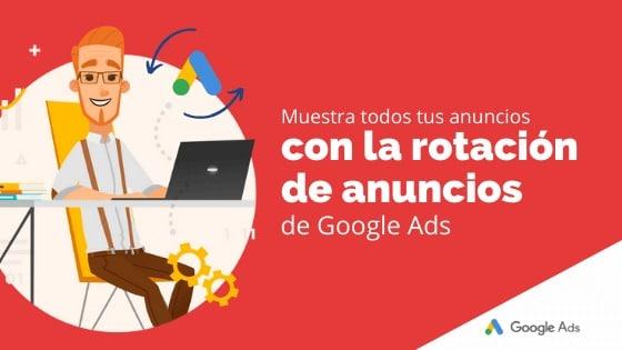 Muestra todos tus anuncios con la rotación de anuncios de Google Ads