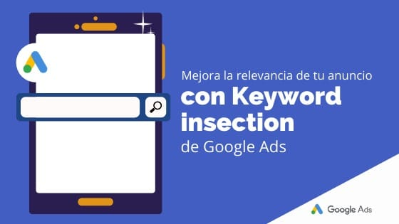 Mejora la relevancia de tu anuncio con Keyword Insertion de Google Ads