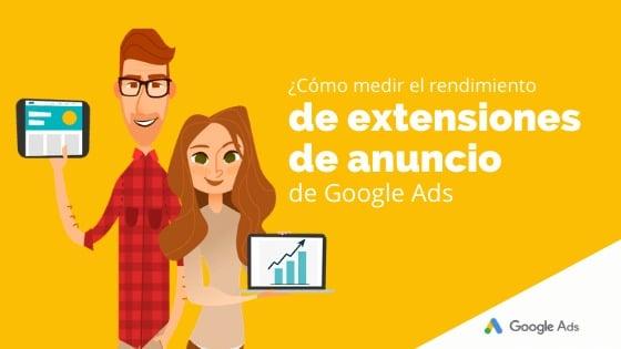 ¿Cómo medir el rendimiento de extensiones de anuncio de Google Ads?