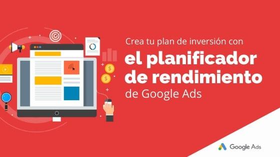 Crea tu plan de inversión con el planificador de rendimiento de Google Ads