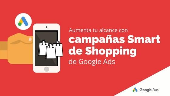 Aumenta tu alcance con campañas Smart de Shopping de Google Ads