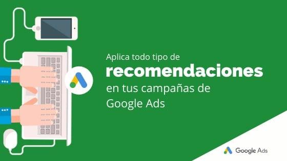 Aplica todo tipo de recomendaciones en tus campañas de Google Ads